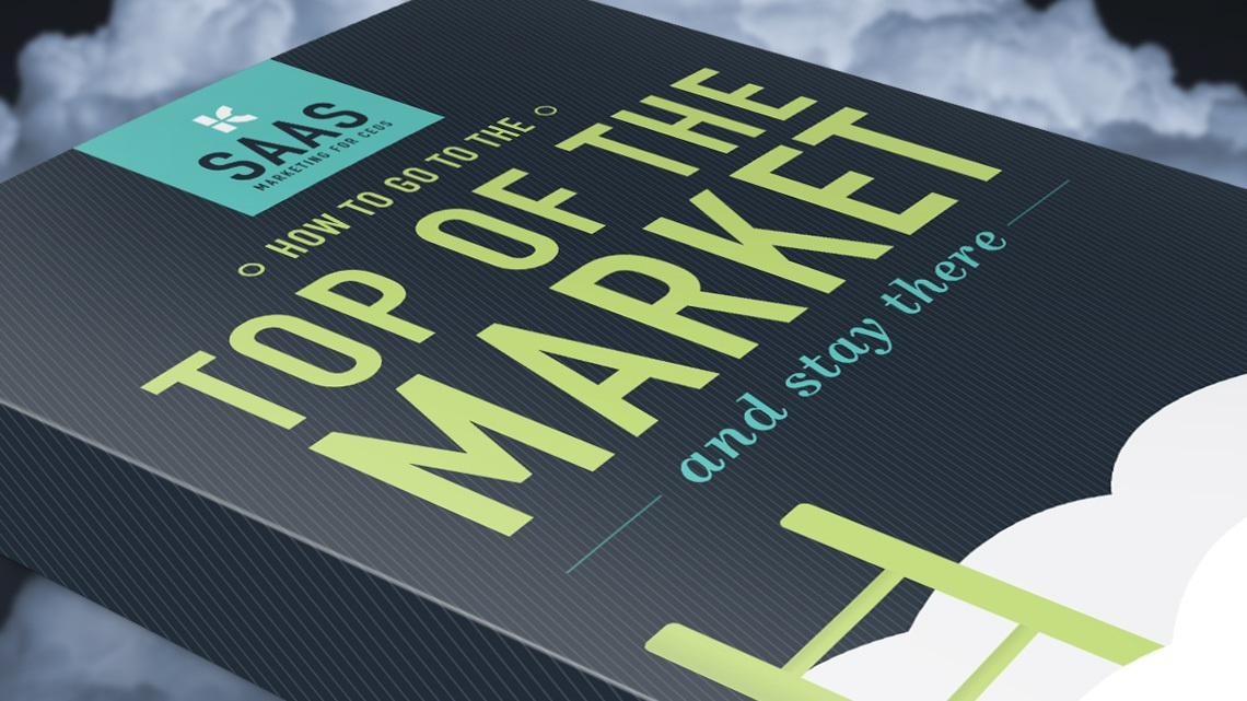 SaaS Marketing - How to Get to the Top of the Market and Stay There