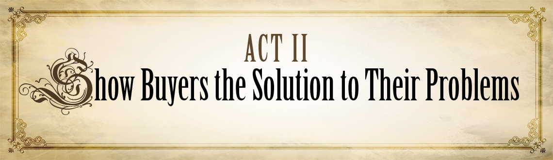 Act 2: Show Buyers the Solution to their Problems