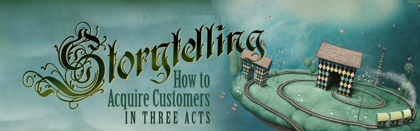 Marketing Story Telling: How to Acquire Customers in Three Acts