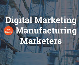 Digital Marketing for Manfacturing Marketers