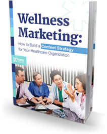 Wellness Marketing: Content Strategy for Healthcare Organizations
