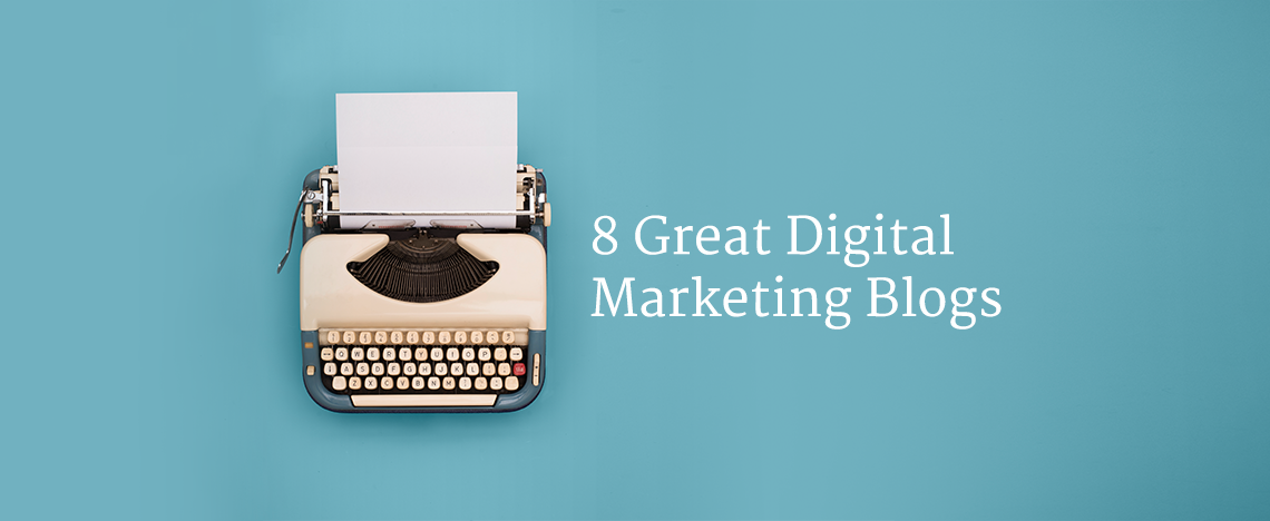 8 Great Digital Marketing Blogs