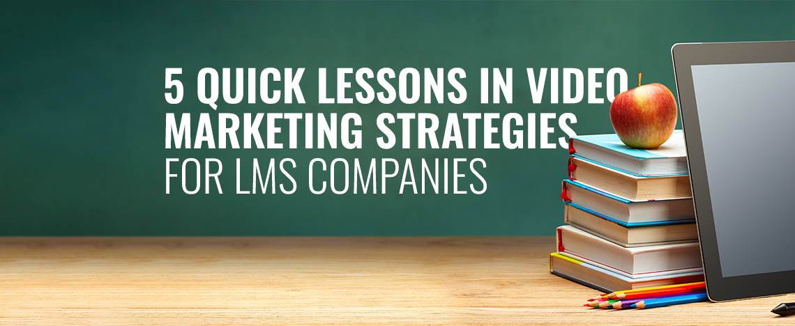 5 Quick Lessons in Video Marketing Strategies for LMS Companies