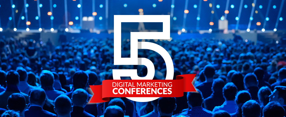 5 Digital Marketing Conferences You Can't Miss in 2019