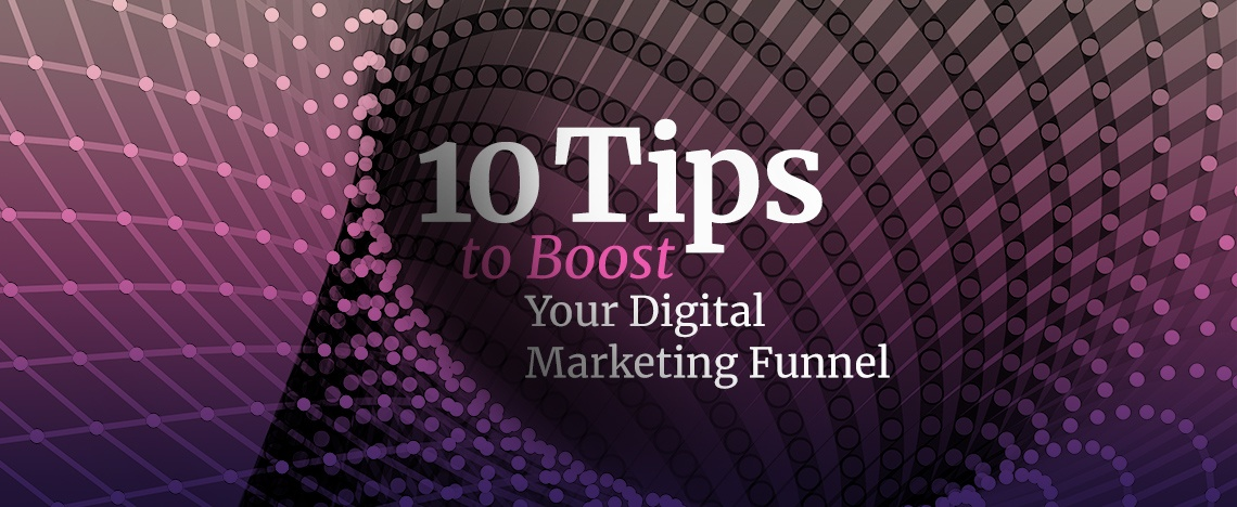 10 Tips to Strategically Boost the Success of Your Digital Marketing Funnel